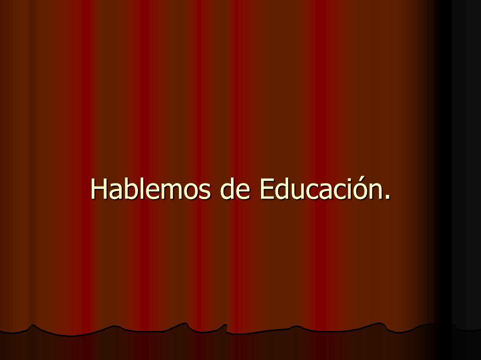 Hablemos de Educación. Hablemos de Educación.