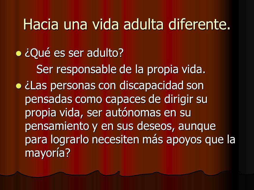 Hacia una vida adulta diferente. ¿Qué es ser adulto? ¿Qué es ser adulto? Ser responsable de la propia vida. Ser responsable de la propia vida. ¿Las pe