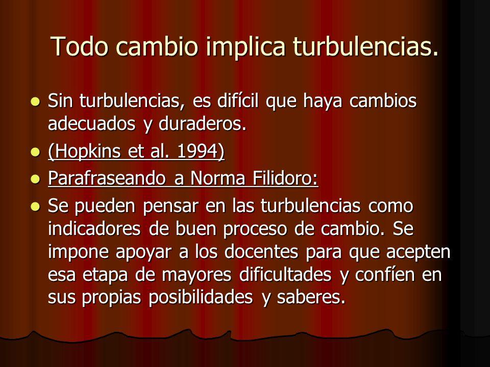 Todo cambio implica turbulencias. Sin turbulencias, es difícil que haya cambios adecuados y duraderos. Sin turbulencias, es difícil que haya cambios a