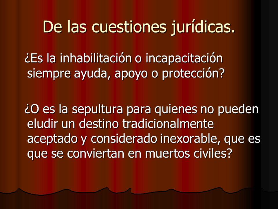 De las cuestiones jurídicas. ¿Es la inhabilitación o incapacitación siempre ayuda, apoyo o protección? ¿Es la inhabilitación o incapacitación siempre