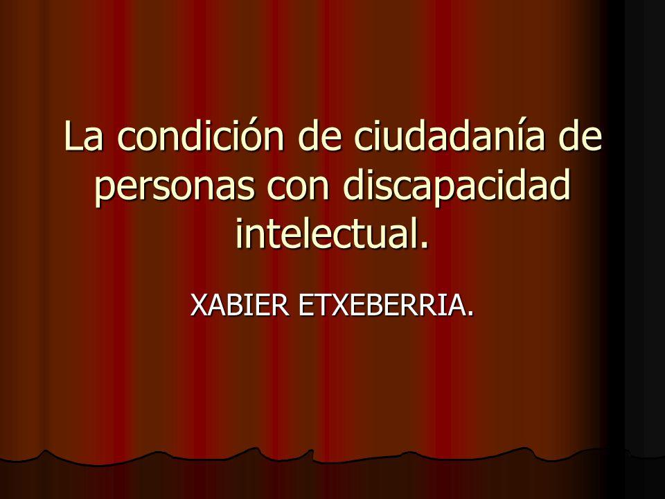 La condición de ciudadanía de personas con discapacidad intelectual. XABIER ETXEBERRIA.