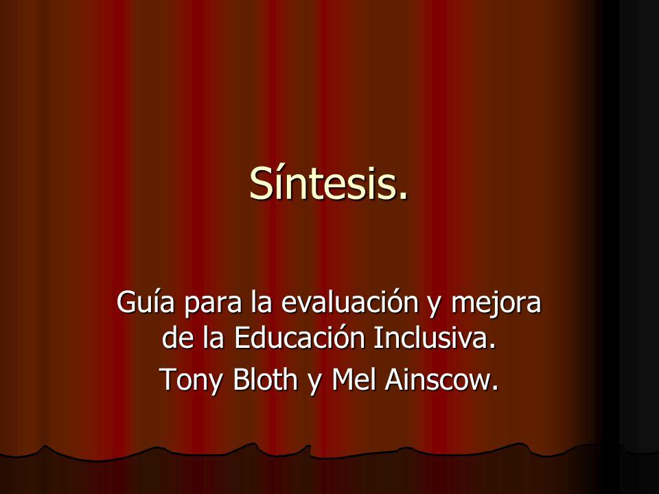 Síntesis. Guía para la evaluación y mejora de la Educación Inclusiva. Tony Bloth y Mel Ainscow.