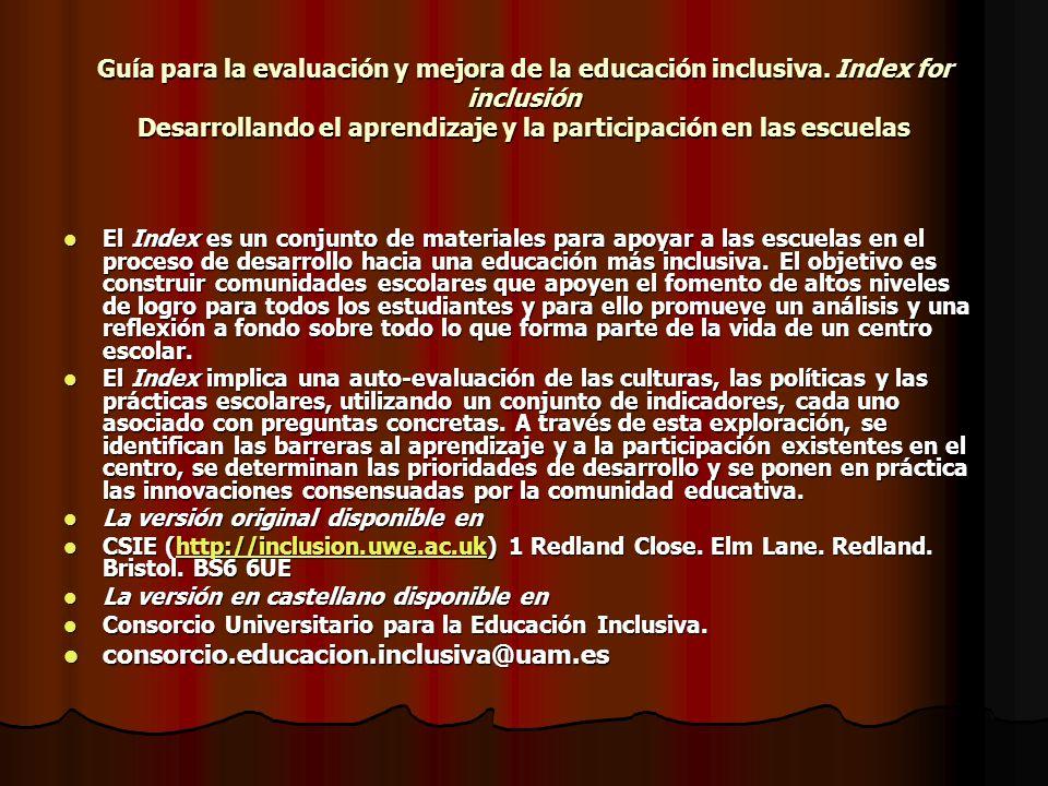Guía para la evaluación y mejora de la educación inclusiva. Index for inclusión Desarrollando el aprendizaje y la participación en las escuelas El Ind