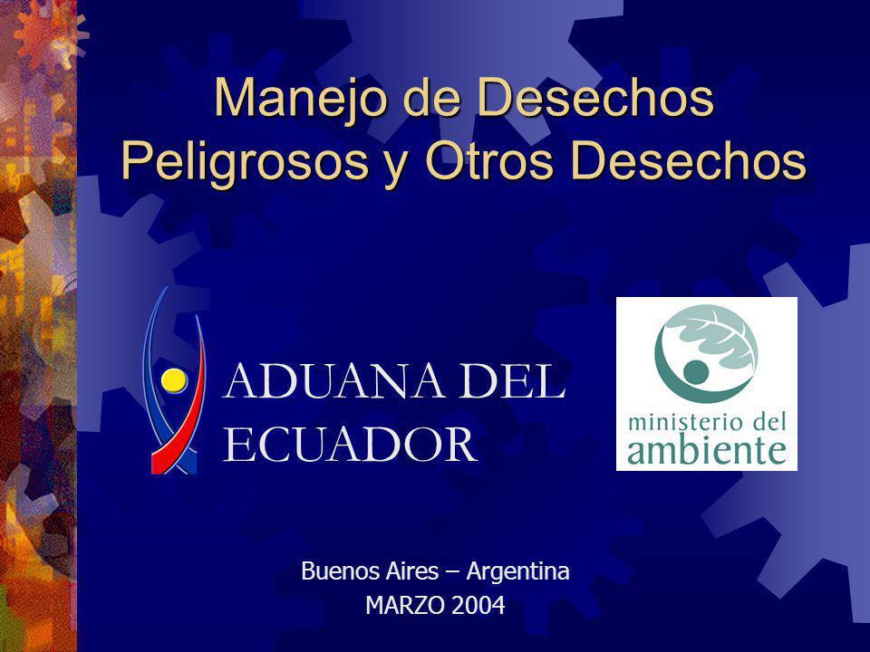 Manejo de Desechos Peligrosos y Otros Desechos Buenos Aires – Argentina MARZO 2004 ADUANA DEL ECUADOR