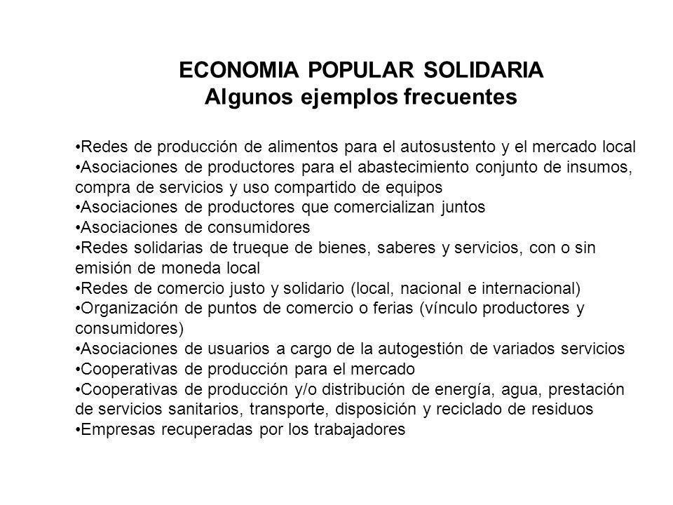 ECONOMIA POPULAR SOLIDARIA Algunos ejemplos frecuentes Redes de producción de alimentos para el autosustento y el mercado local Asociaciones de produc