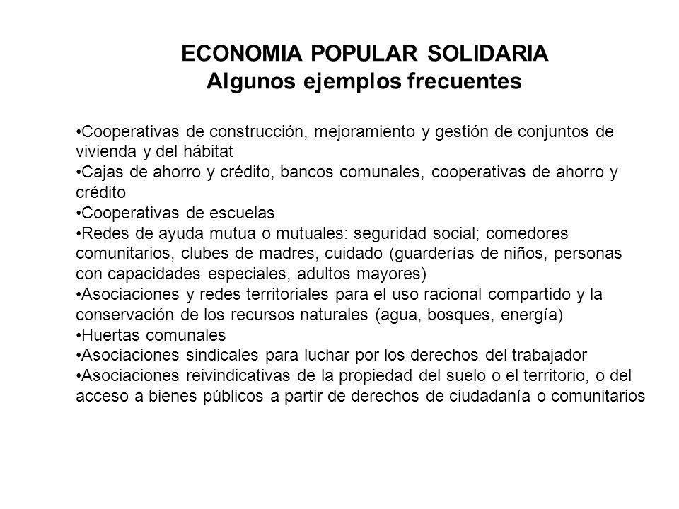 ECONOMIA POPULAR SOLIDARIA Algunos ejemplos frecuentes Cooperativas de construcción, mejoramiento y gestión de conjuntos de vivienda y del hábitat Caj