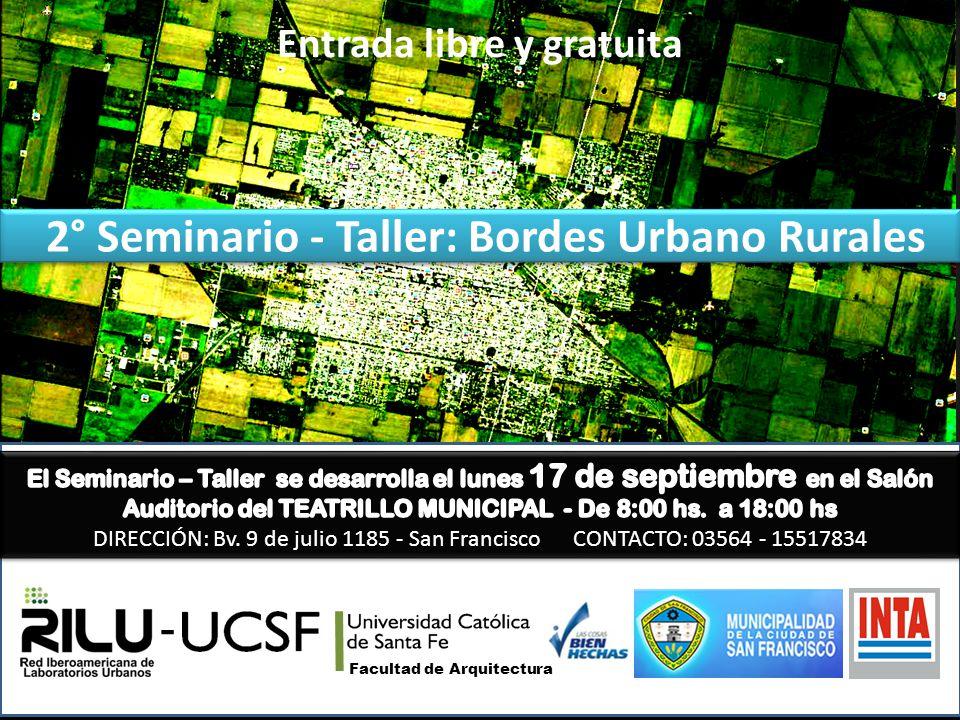2° Seminario - Taller: Bordes Urbano Rurales Entrada libre y gratuita Facultad de Arquitectura