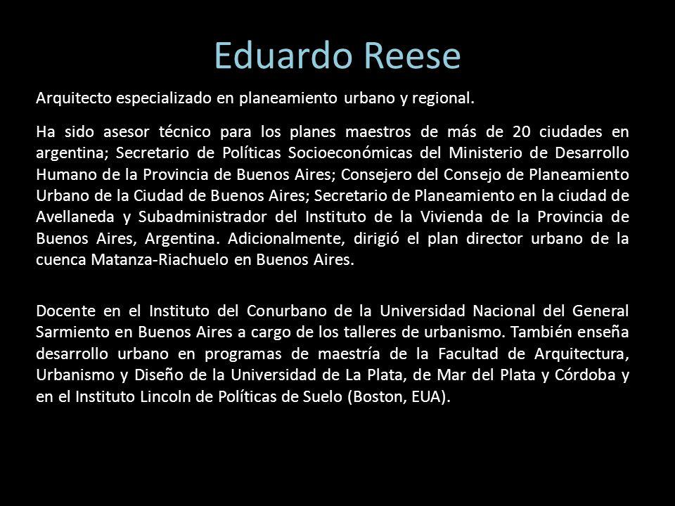 Eduardo Reese Arquitecto especializado en planeamiento urbano y regional. Ha sido asesor técnico para los planes maestros de más de 20 ciudades en arg