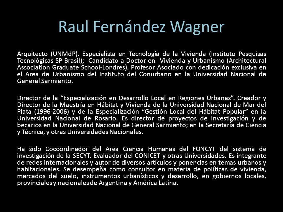 Raul Fernández Wagner Arquitecto (UNMdP). Especialista en Tecnología de la Vivienda (Instituto Pesquisas Tecnológicas-SP-Brasil); Candidato a Doctor e