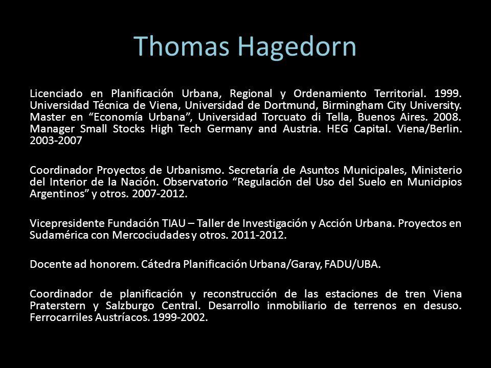Thomas Hagedorn Licenciado en Planificación Urbana, Regional y Ordenamiento Territorial. 1999. Universidad Técnica de Viena, Universidad de Dortmund,