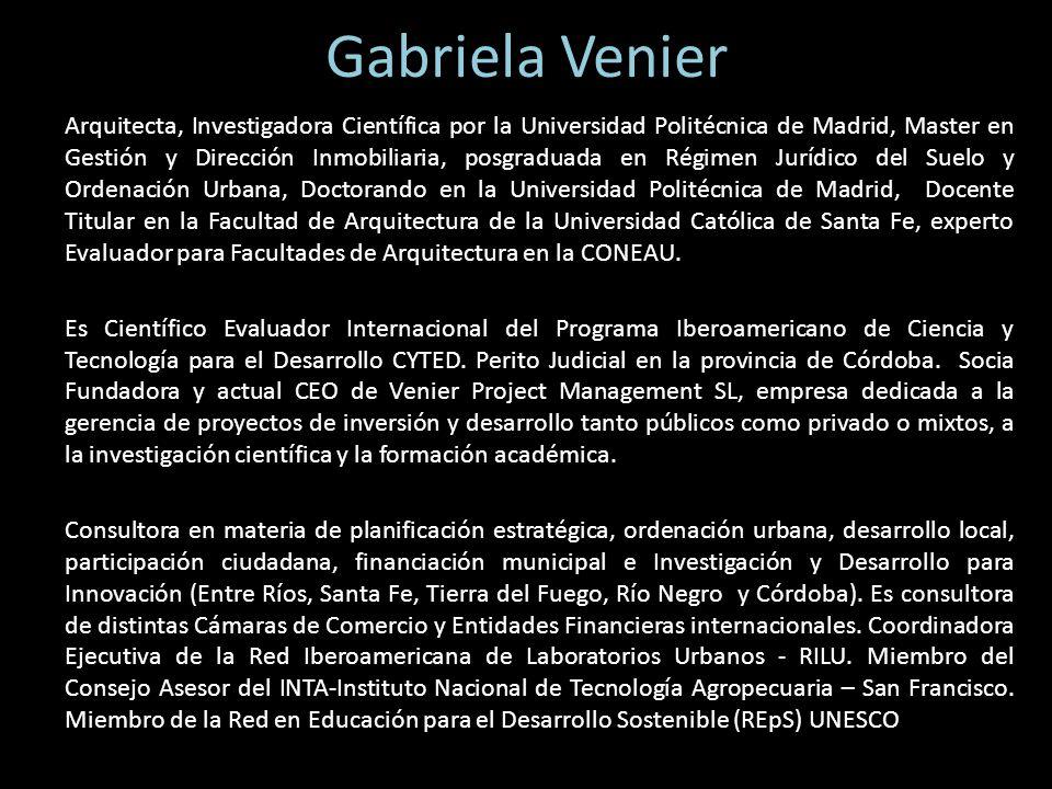 Gabriela Venier Arquitecta, Investigadora Científica por la Universidad Politécnica de Madrid, Master en Gestión y Dirección Inmobiliaria, posgraduada