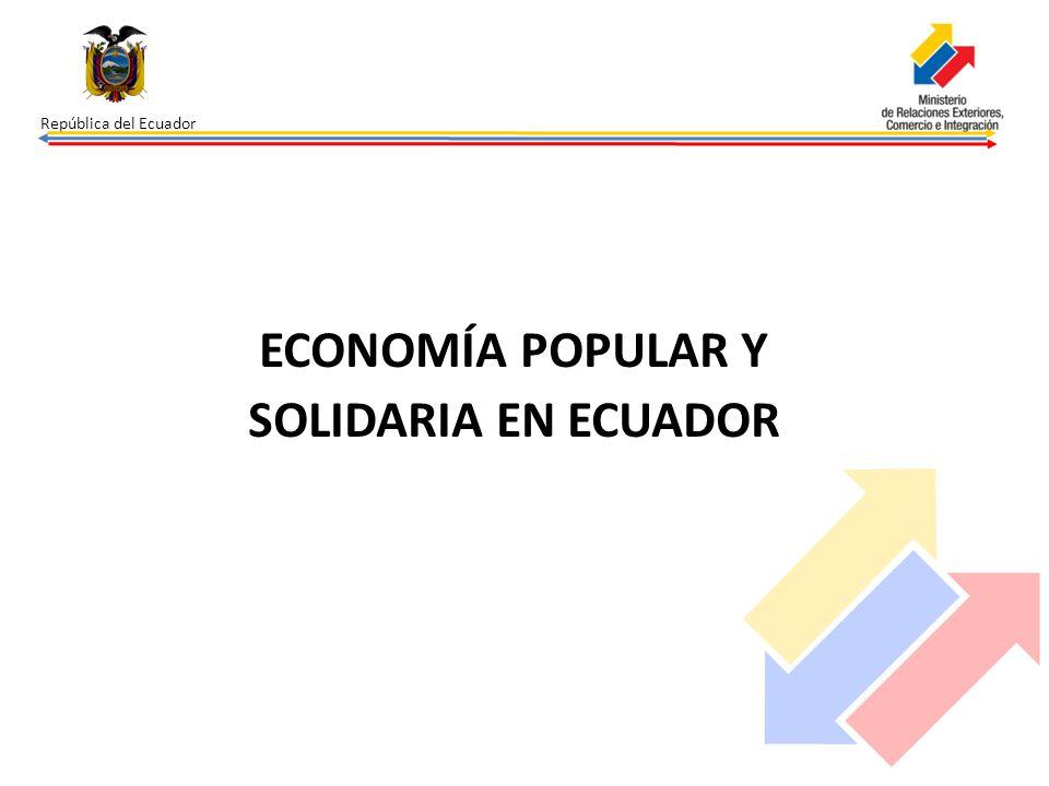 República del Ecuador ECONOMÍA POPULAR Y SOLIDARIA EN ECUADOR