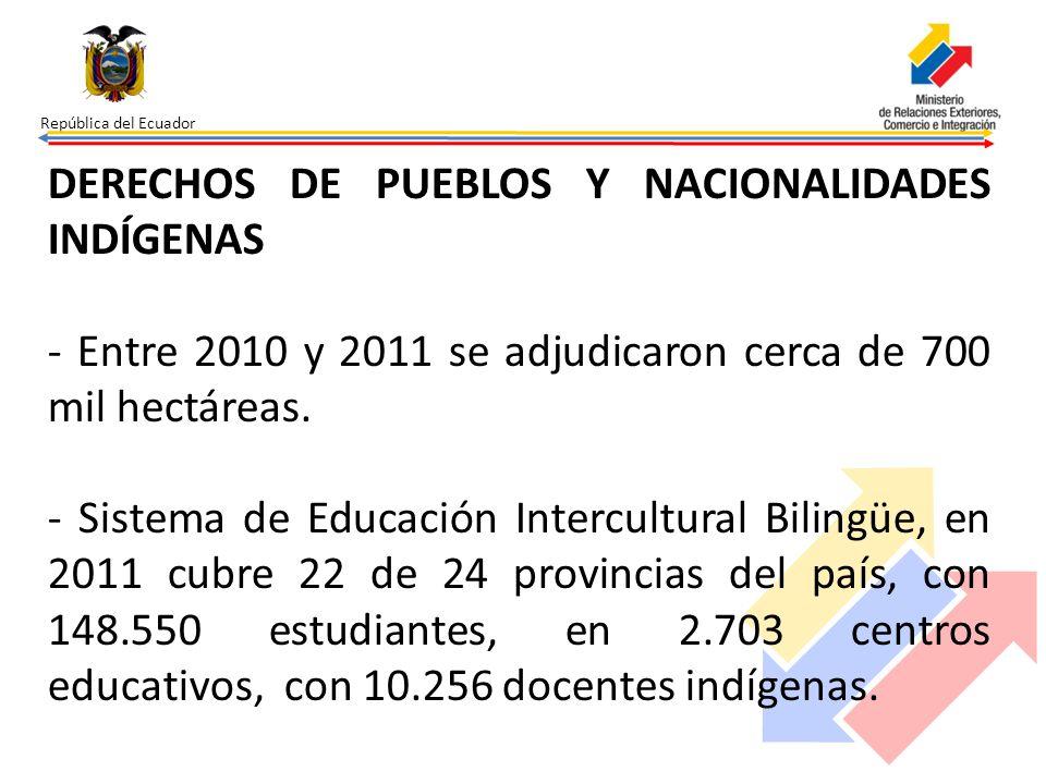 República del Ecuador DERECHOS DE PUEBLOS Y NACIONALIDADES INDÍGENAS - Entre 2010 y 2011 se adjudicaron cerca de 700 mil hectáreas. - Sistema de Educa