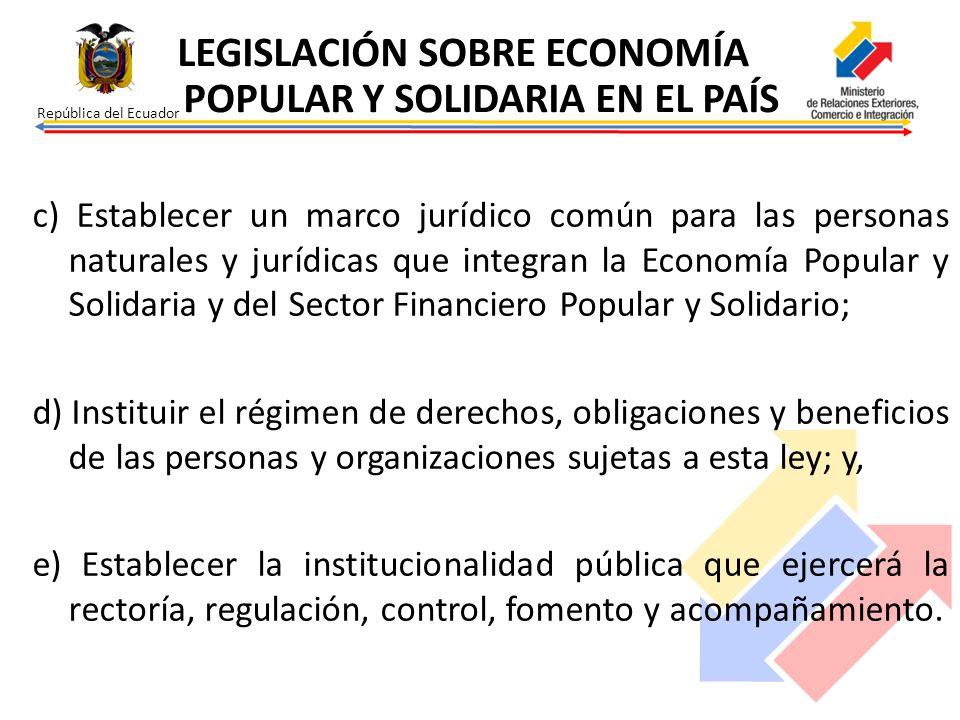 República del Ecuador c) Establecer un marco jurídico común para las personas naturales y jurídicas que integran la Economía Popular y Solidaria y del