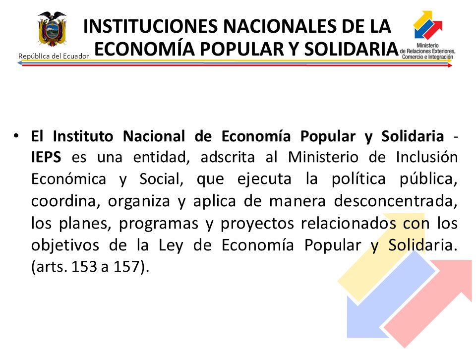República del Ecuador El Instituto Nacional de Economía Popular y Solidaria - IEPS es una entidad, adscrita al Ministerio de Inclusión Económica y Soc