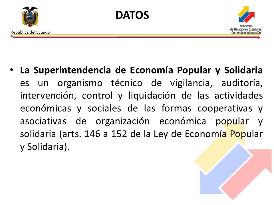 República del Ecuador La Superintendencia de Economía Popular y Solidaria es un organismo técnico de vigilancia, auditoría, intervención, control y li