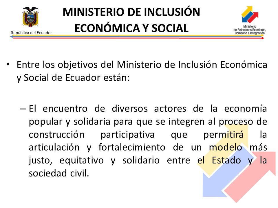 República del Ecuador Entre los objetivos del Ministerio de Inclusión Económica y Social de Ecuador están: – El encuentro de diversos actores de la ec