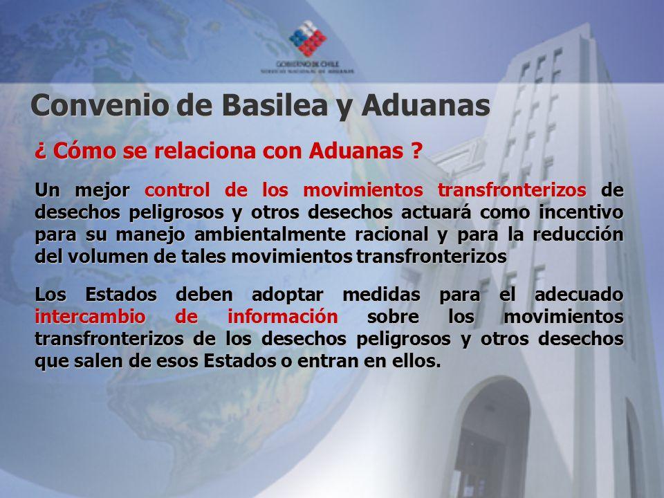 Convenio de Basilea y Aduanas ¿ Cómo se relaciona con Aduanas ? Un mejor control de los movimientos transfronterizos de desechos peligrosos y otros de