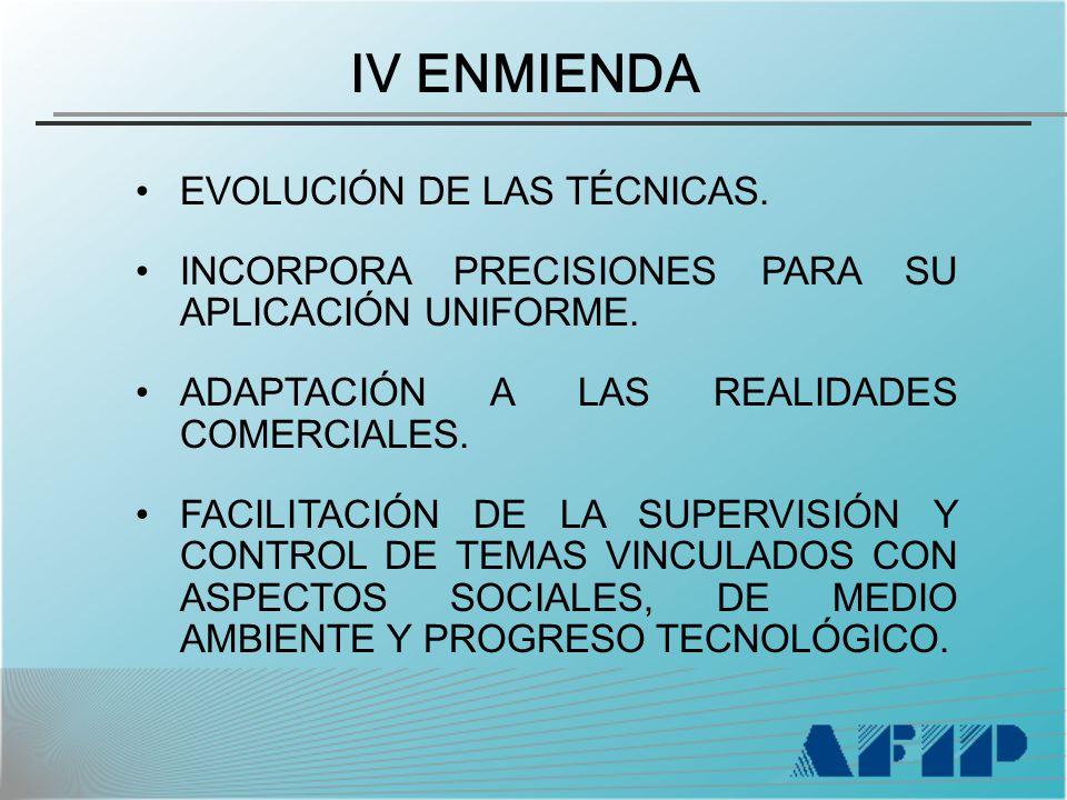 IV ENMIENDA EVOLUCIÓN DE LAS TÉCNICAS. INCORPORA PRECISIONES PARA SU APLICACIÓN UNIFORME.