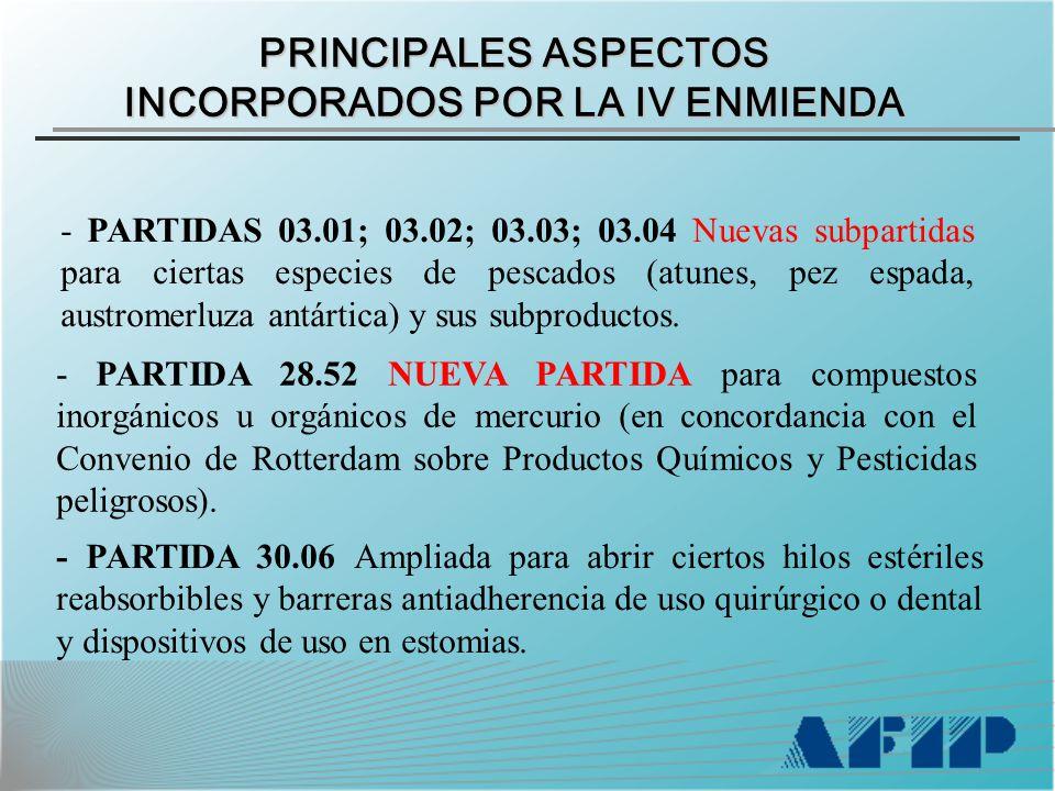 PRINCIPALES ASPECTOS INCORPORADOS POR LA IV ENMIENDA - PARTIDAS 03.01; 03.02; 03.03; 03.04 Nuevas subpartidas para ciertas especies de pescados (atunes, pez espada, austromerluza antártica) y sus subproductos.
