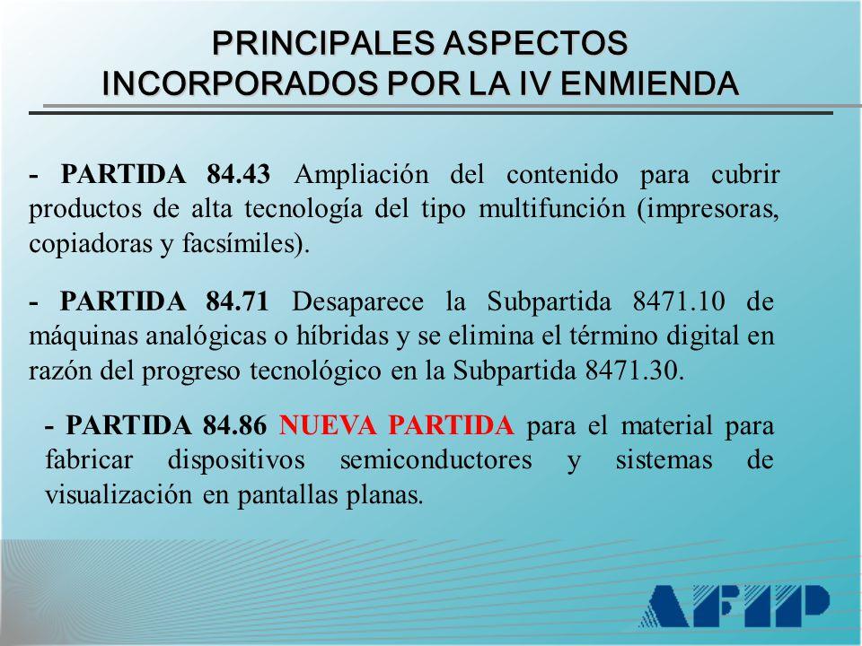 PRINCIPALES ASPECTOS INCORPORADOS POR LA IV ENMIENDA - PARTIDA 84.43 Ampliación del contenido para cubrir productos de alta tecnología del tipo multifunción (impresoras, copiadoras y facsímiles).