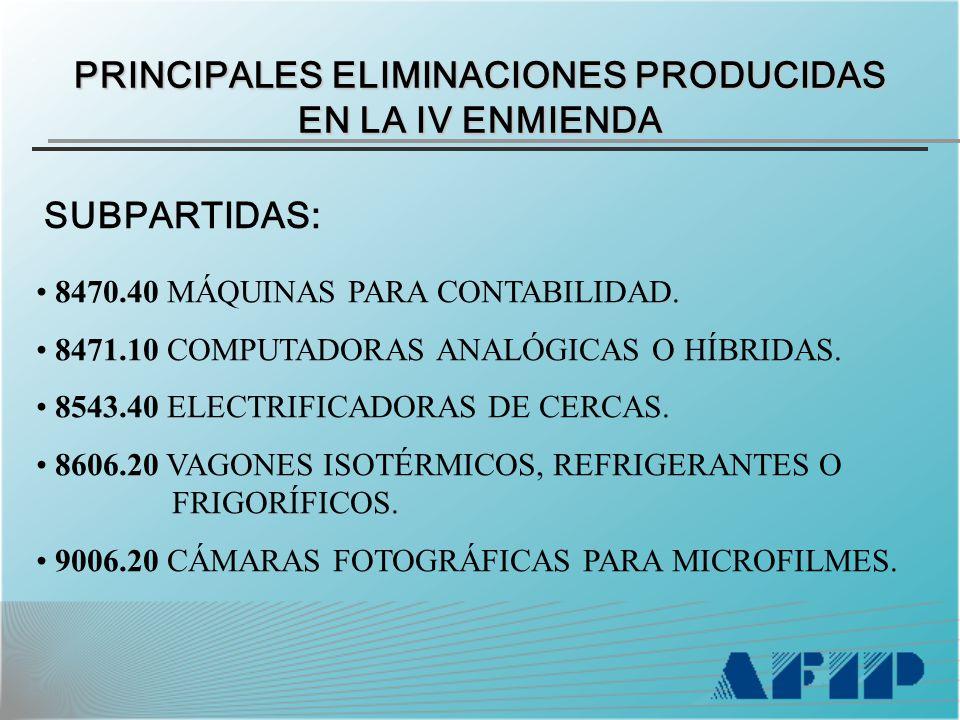 PRINCIPALES ELIMINACIONES PRODUCIDAS EN LA IV ENMIENDA SUBPARTIDAS: 8470.40 MÁQUINAS PARA CONTABILIDAD.