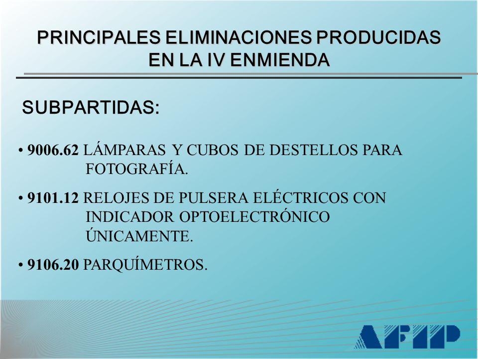 PRINCIPALES ELIMINACIONES PRODUCIDAS EN LA IV ENMIENDA SUBPARTIDAS: 9006.62 LÁMPARAS Y CUBOS DE DESTELLOS PARA FOTOGRAFÍA.