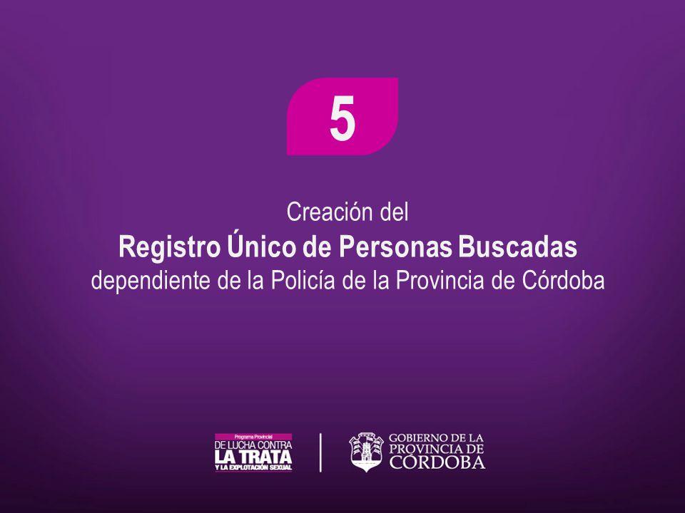 Creación del Registro Único de Personas Buscadas dependiente de la Policía de la Provincia de Córdoba 5