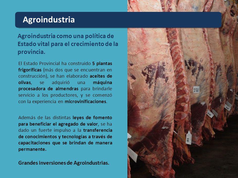 Agroindustria como una política de Estado vital para el crecimiento de la provincia. El Estado Provincial ha construido 5 plantas frigoríficas (más do