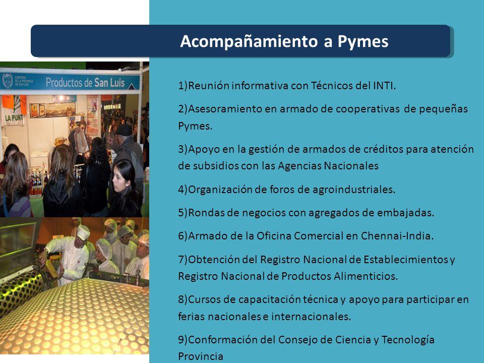 1)Reunión informativa con Técnicos del INTI. 2)Asesoramiento en armado de cooperativas de pequeñas Pymes. 3)Apoyo en la gestión de armados de créditos