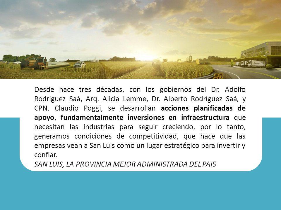 Desde hace tres décadas, con los gobiernos del Dr. Adolfo Rodríguez Saá, Arq. Alicia Lemme, Dr. Alberto Rodríguez Saá, y CPN. Claudio Poggi, se desarr
