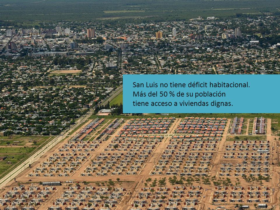 San Luis no tiene déficit habitacional. Más del 50 % de su población tiene acceso a viviendas dignas.