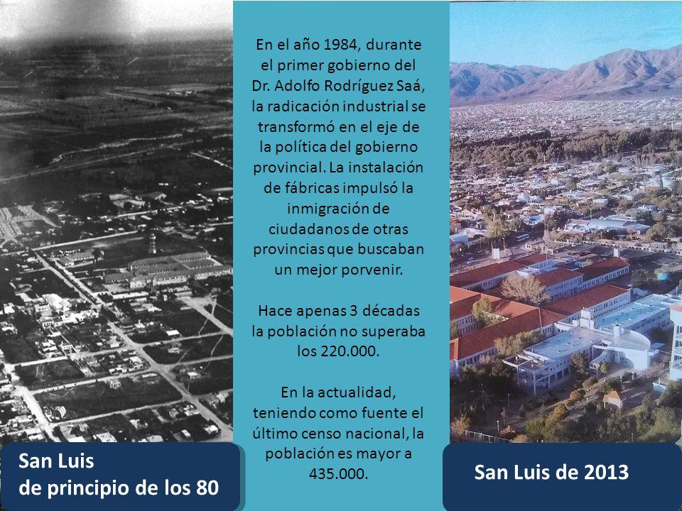 En el año 1984, durante el primer gobierno del Dr. Adolfo Rodríguez Saá, la radicación industrial se transformó en el eje de la política del gobierno