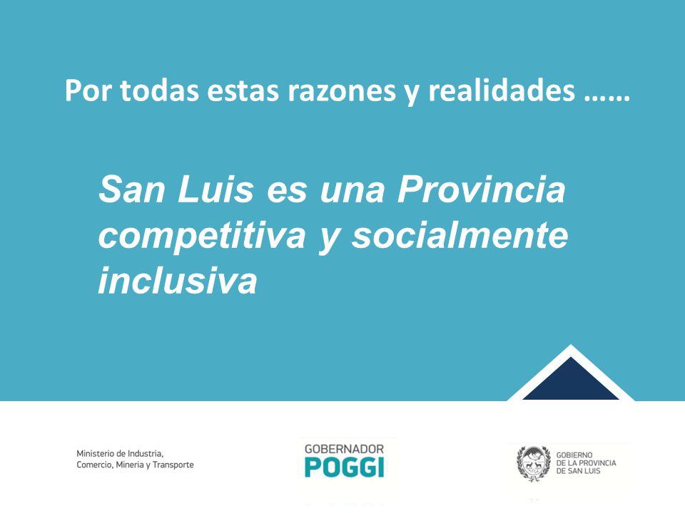 Por todas estas razones y realidades …… San Luis es una Provincia competitiva y socialmente inclusiva