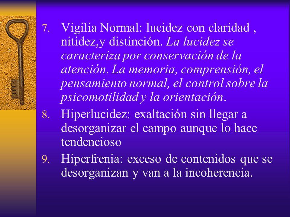 7. Vigilia Normal: lucidez con claridad, nitidez,y distinción. La lucidez se caracteriza por conservación de la atención. La memoria, comprensión, el