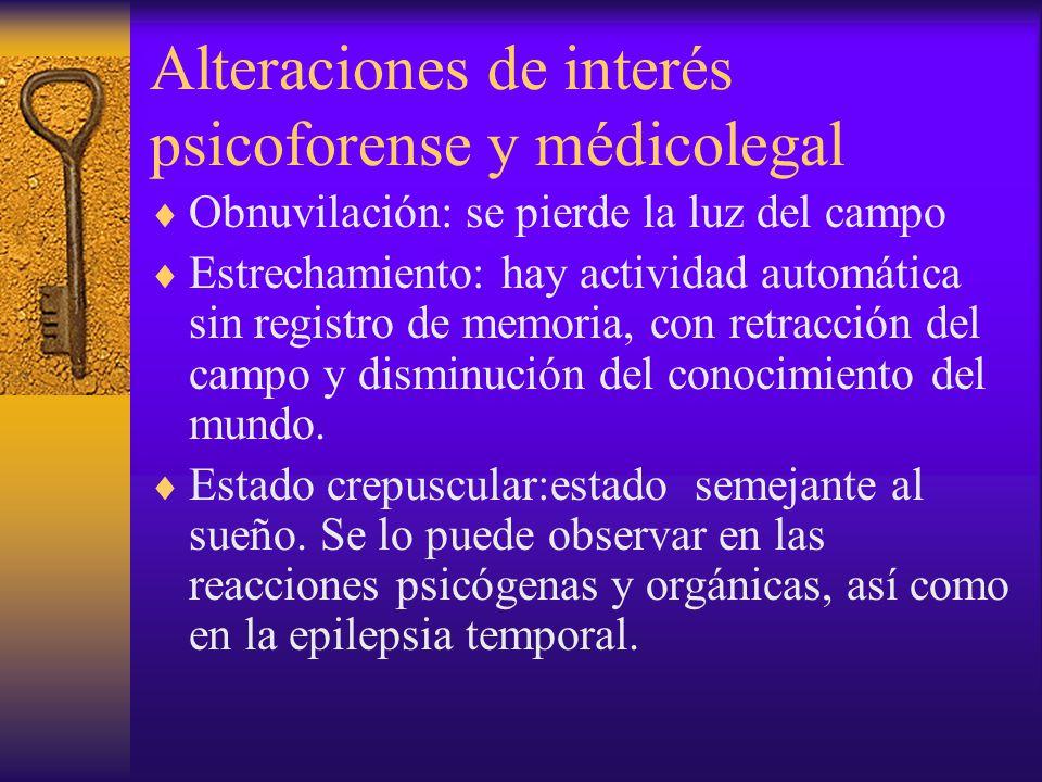 Alteraciones de interés psicoforense y médicolegal Obnuvilación: se pierde la luz del campo Estrechamiento: hay actividad automática sin registro de m