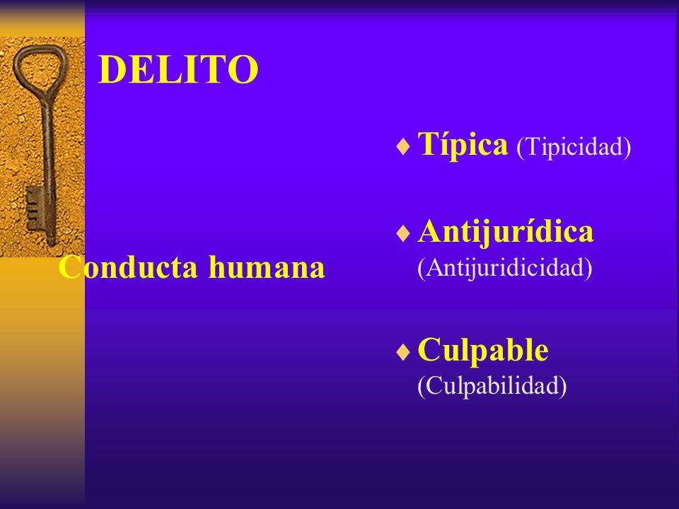 DELITO Conducta humana Típica (Tipicidad) Antijurídica (Antijuridicidad) Culpable (Culpabilidad)