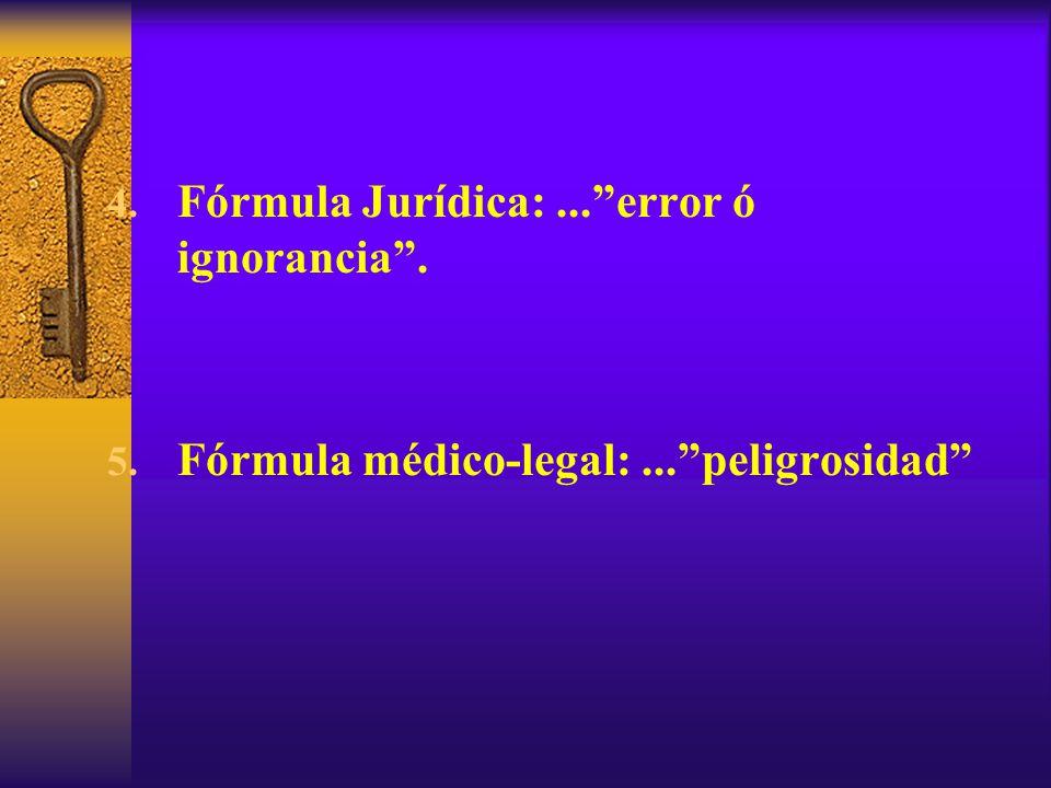4. Fórmula Jurídica:...error ó ignorancia. 5. Fórmula médico-legal:...peligrosidad