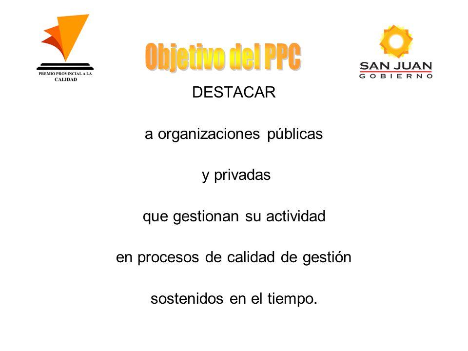 DESTACAR a organizaciones públicas y privadas que gestionan su actividad en procesos de calidad de gestión sostenidos en el tiempo.