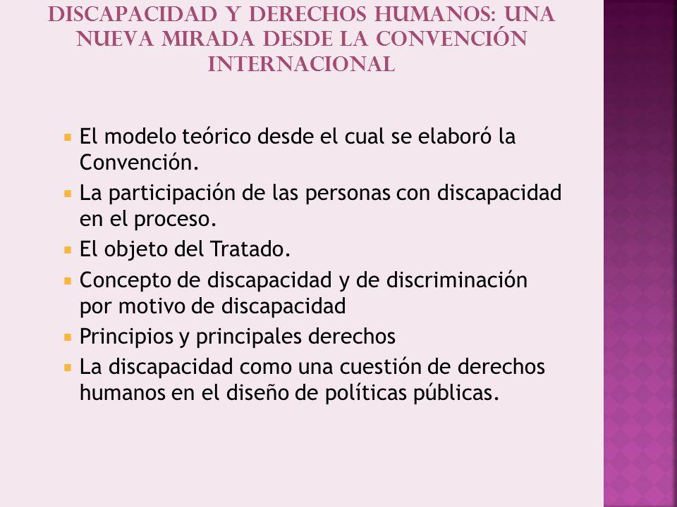 Discapacidad y derechos humanos: una nueva mirada desde la convención internacional El modelo teórico desde el cual se elaboró la Convención.