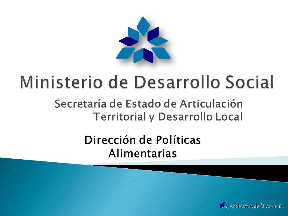 Secretaría de Estado de Articulación Territorial y Desarrollo Local Dirección de Políticas Alimentarias