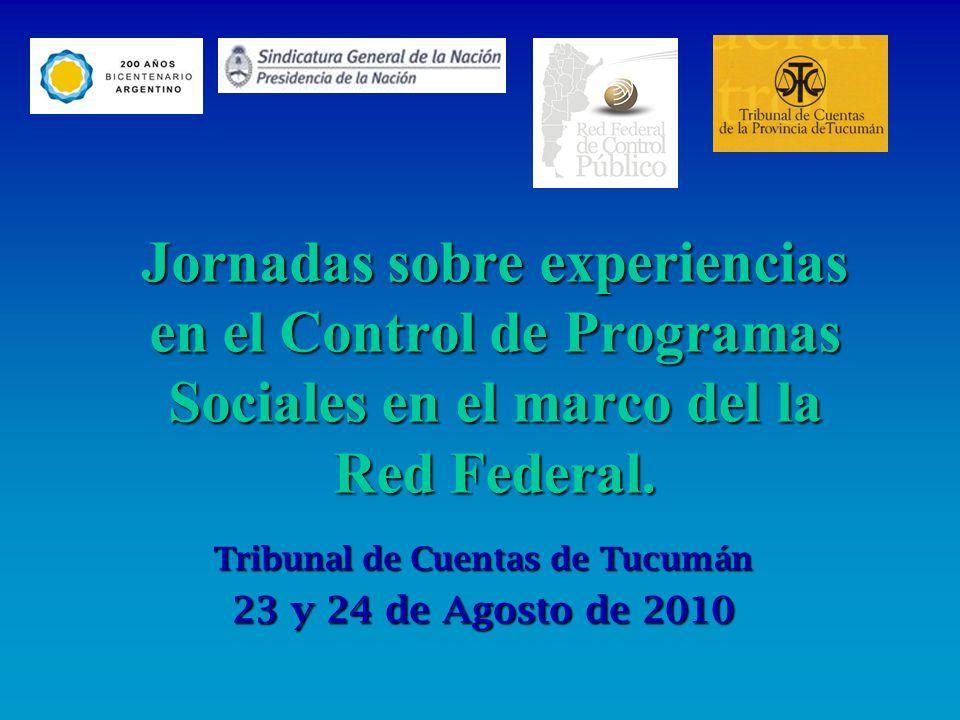 Jornadas sobre experiencias en el Control de Programas Sociales en el marco del la Red Federal. Tribunal de Cuentas de Tucumán 23 y 24 de Agosto de 20