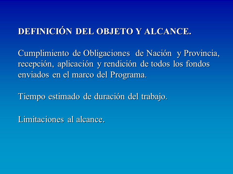 DEFINICIÓN DEL OBJETO Y ALCANCE. Cumplimiento de Obligaciones de Nación y Provincia, recepción, aplicación y rendición de todos los fondos enviados en