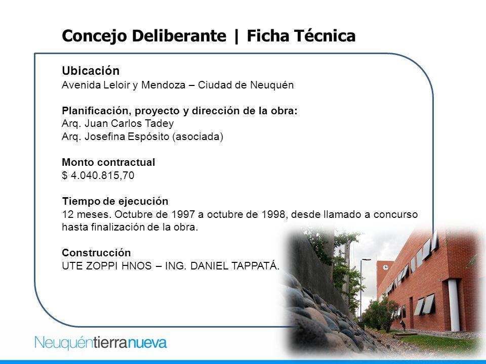 Concejo Deliberante | Ficha Técnica Ubicación Avenida Leloir y Mendoza – Ciudad de Neuquén Planificación, proyecto y dirección de la obra: Arq.