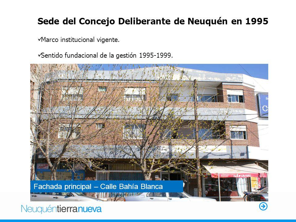 Sede del Concejo Deliberante de Neuquén en 1995 Fachada principal – Calle Bahía Blanca Marco institucional vigente.