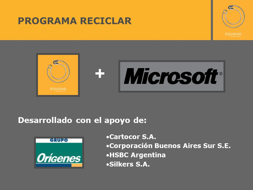 PROGRAMA RECICLAR + Desarrollado con el apoyo de: Cartocor S.A. Corporación Buenos Aires Sur S.E. HSBC Argentina Silkers S.A.