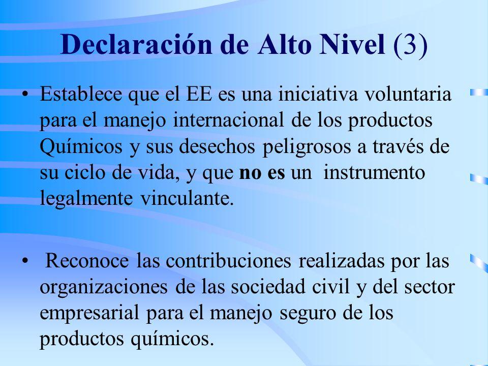 Declaración de Alto Nivel (3) Establece que el EE es una iniciativa voluntaria para el manejo internacional de los productos Químicos y sus desechos peligrosos a través de su ciclo de vida, y que no es un instrumento legalmente vinculante.