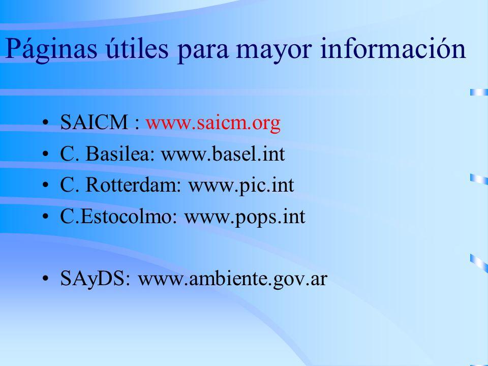 Páginas útiles para mayor información SAICM : www.saicm.org C. Basilea: www.basel.int C. Rotterdam: www.pic.int C.Estocolmo: www.pops.int SAyDS: www.a