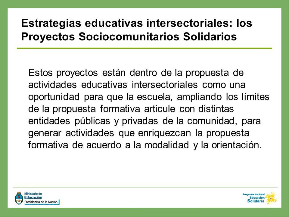 Estos proyectos están dentro de la propuesta de actividades educativas intersectoriales como una oportunidad para que la escuela, ampliando los límite