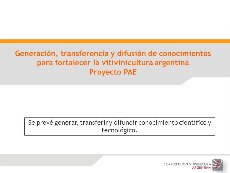 Generación, transferencia y difusión de conocimientos para fortalecer la vitivinicultura argentina Proyecto PAE Se prevé generar, transferir y difundi